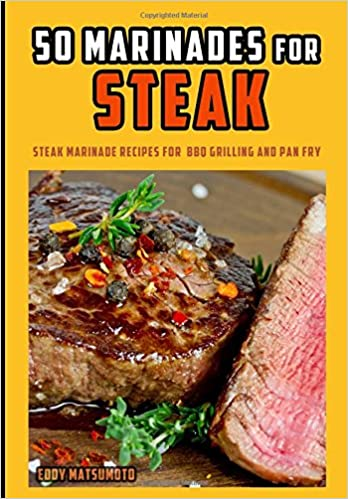 Book 50 Marinades for Steak: Steak marinade recipes for BBQ grilling and pan fry