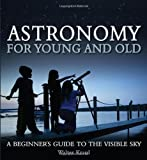 img - for Astronomy for Young and Old: A Beginner's Guide to the Visible Sky book / textbook / text book