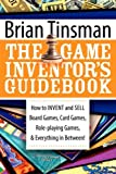 img - for The Game Inventor's Guidebook: How to Invent and Sell Board Games, Card Games, Role-Playing Games, & Everything in Between! by Brian Tinsman (1-Nov-2008) Paperback book / textbook / text book