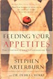 Feeding Your Appetites, Stephen Arterburn and Debra Cherry, 1591451272