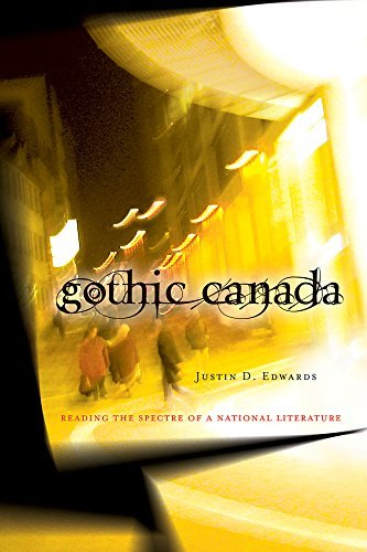 Gothic Canada: Reading the Spectre of a National Literature (cuRRents) [5/5/2005] Associate Professor Justin D. Edwards