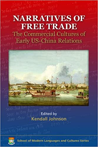 Narratives of Free Trade: The Commercial Cultures of Early US-China Relations (Global Connections) (Global Connections )