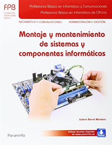 Montaje y mantenimiento de sistemas y componentes informáticos (Informatica Y Comunicaciones) Tapa blanda – 5 sep 2014 ISIDORO BERRAL MONTERO Ediciones Paraninfo S.A 8428335672