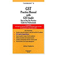GST Practice Manual with GST Audit-Day to Day Tax Practice Guide for Professionals (September 2018 Edition)