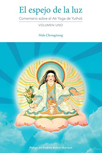 El Espejo de la Luz Comentario Sobre El Ati Yoga de Yuthok Volumen Uno  [Chenagtsang, Nida] (Tapa Blanda)