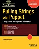 Pulling Strings with Puppet: Configuration Management Made Easy (FirstPress)