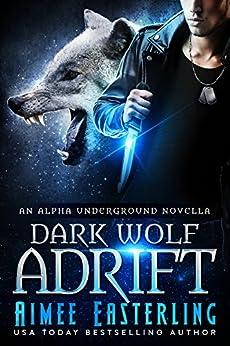 Dark Wolf Adrift: Alpha Underground Book 0 by [Easterling, Aimee]