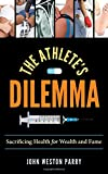img - for The Athlete's Dilemma: Sacrificing Health for Wealth and Fame book / textbook / text book