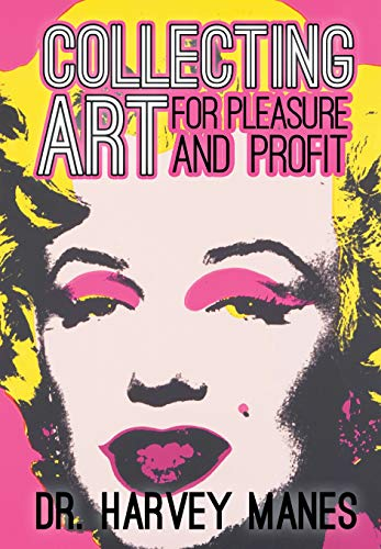 Collecting Art: For Pleasure and Profit por Harvey Manes