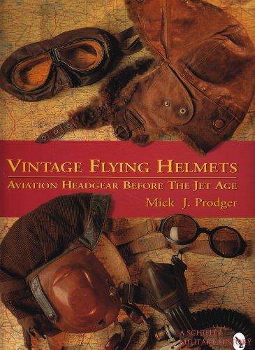 Vintage Flying Helmets: Aviation Headgear Before The Jet Age (Schiffer Military/Aviation History)