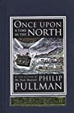 Once Upon a Time in the North by Philip Pullman(1905-06-30)