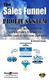 Sales Funnel Profit System: Underground Secret System for Turning Complete Strangers into Qualified Leads & High-Value Customers!