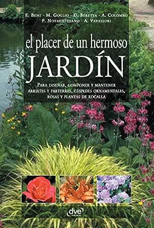 El placer de un hermoso jardín eBook: Bent, Edward, Goglio, Maria, Beretta, Daniela, Colombo, Aldo: Amazon.es: Tienda Kindle