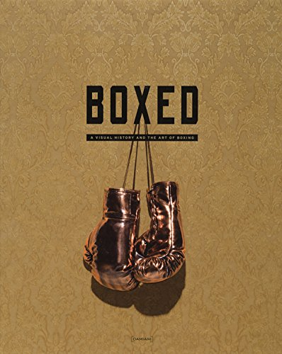 Boxed: A Visual History and the Art of Boxing (Best Recent Boxing Matches)