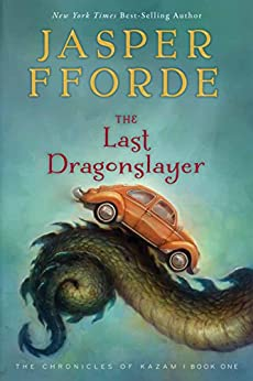 The Last Dragonslayer: The Chronicles of Kazam, Book 1 by [Fforde, Jasper]