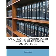 Anicii Manlii Severini Boetii Commentarii in Librum Aristotelis... (Latin Edition)