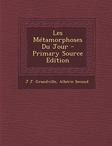 Les Métamorphoses Du Jour - Primary Source Edition  [Grandville, J J. - Second, Albéric] (Tapa Blanda)