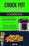 Crock Pot Express Cookbook: Proven, Amazing & Healthy Crockpot Multi-cooker Recipes (Latest 2018 Crock Pot Recipes)