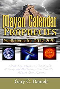 Mayan Calendar Prophecies: Predictions for 2012-2052 by [Daniels, Gary C.]
