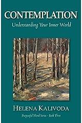 Contemplation, Understanding Your Inner World (Purposeful Mind Series - Book Three) by Helena Kalivoda (February 10,2014) Paperback