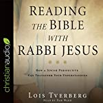 Reading the Bible with Rabbi Jesus: How a Jewish Perspective Can Transform Your Understanding | Lois Tverberg