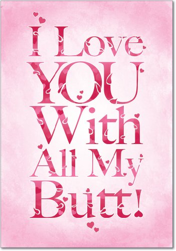 2148 'All My Butt' - Funny Valentine's Day Greeting Card with 5