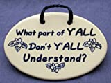 What part of Y'ALL Don't Y'ALL Understand? Mountain Meadows Pottery ceramic plaques and wall art signs with saying or quote. Made by Mountain Meadows Pottery in the USA.