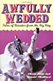 img - for Awfully Wedded: Tales of Disaster from the Big Day book / textbook / text book