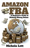 Amazon FBA: A Beginners Guide to Making Money Online