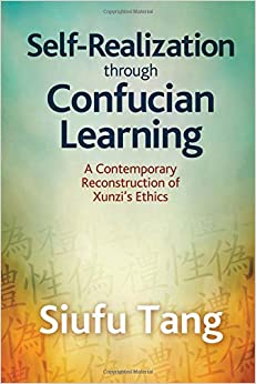 Self-Realization through Confucian Learning: A Contemporary Reconstruction of Xunzi's Ethics (SUNY series in Chinese Philosophy and Culture)