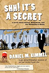 Shh! It's a Secret: A Novel about Aliens, Hollywood, and the Bartender's Guide