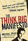 The Think Big Manifesto, Michael Port and Mina Samuels, 0470432373