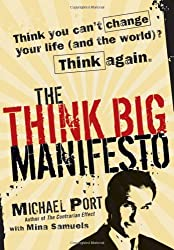 The Think Big Manifesto: Think You Can't Change Your Life (and the World)? Think Again