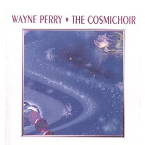Wayne Perry - The Cosmichoir: Sounds for Self-Healing by Musikarma