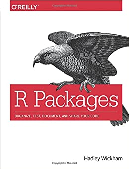 R Packages: Organize, Test, Document, and Share Your Code
