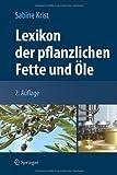 Lexikon der Pflanzlichen Fette Und Öle, Krist, Sabine, 3709110041