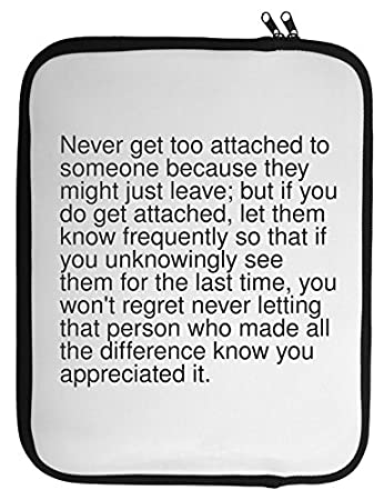 Never Get Too Attached To Someone Because They Might Just Laptop