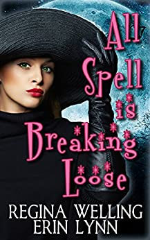 All Spell is Breaking Loose: A Lexi Balefire Matchmaking Witch Mystery (Fate Weaver Book 2) by [Welling, ReGina, Lynn, Erin]