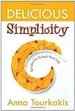 Delicious Simplicity, Anna Tourkakis, 1450071988