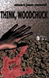 Think, Woodcuck, Edward Maxwell, 141161884X