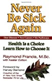 img - for Never be Sick Again by Francis, Raymond, Cotton, Kester (2002) Paperback book / textbook / text book