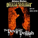 The Devil and Delilah: Delilah Devilshot, Book 1