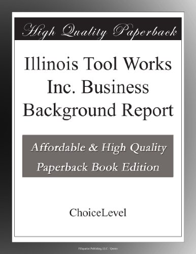 Illinois Tool Works Inc  Business Background Report