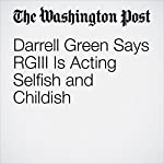 Darrell Green Says RGIII Is Acting Selfish and Childish | Scott Allen