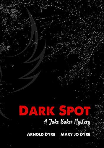 Dark Spot: A Jake Baker Mystery (The Jake Baker Mystery Series Book 90000)