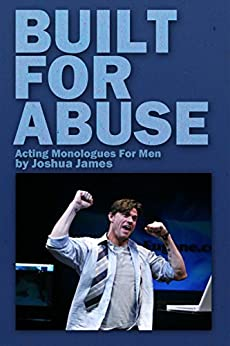 Built For Abuse: Acting Monologues For Men by [James, Joshua]