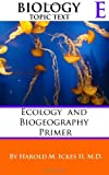 Biology Topic Text e: Ecology and Biogeography Primer, Harold Ickes II, 0615834868