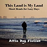 This Land Is My Land: Short Reads for Lazy Days | Alfie Dog Fiction