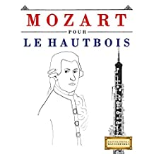 Mozart pour le Hautbois: 10 pièces faciles pour le Hautbois débutant livre (French Edition)
