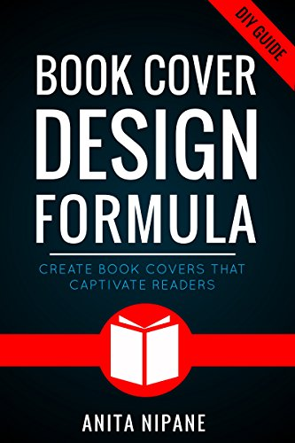 Book Cover Design Formula Create Book Covers That Captivate Readers Complete Diy Book Cover Design Guide For Self Published And Indie Authors